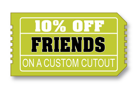 10% off Custom Cutouts